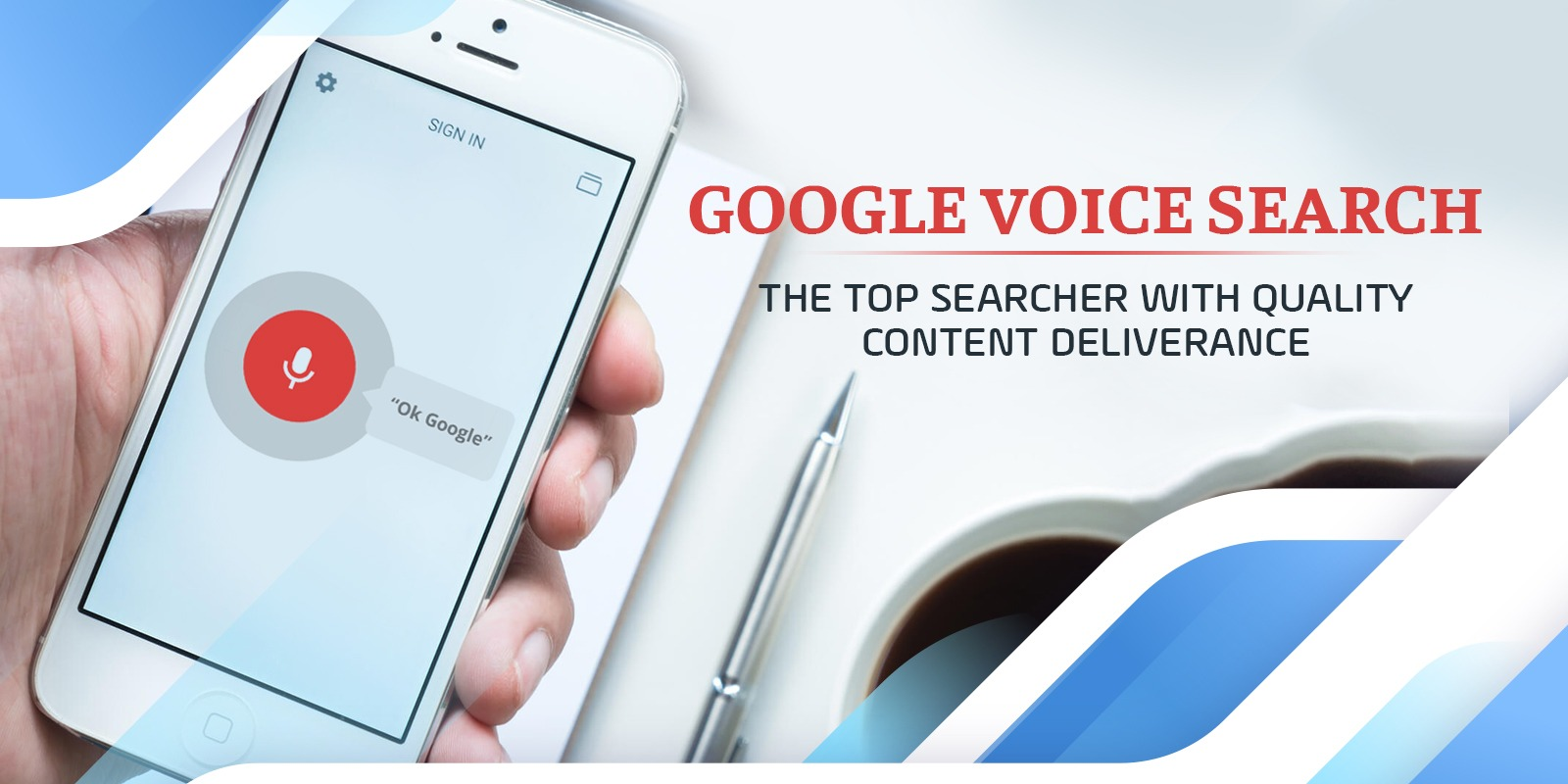 GOOGLE VOICE SEARCH- The Top Searcher with Quality Content Deliverance
