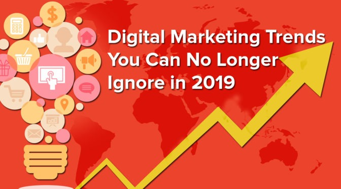 11 Digital Marketing Trends You Can No Longer Ignore in 2019