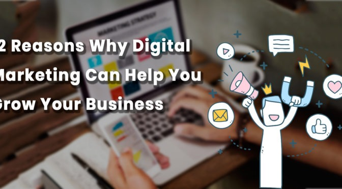 12 Reasons Why Digital Marketing can Help You Grow Your Business