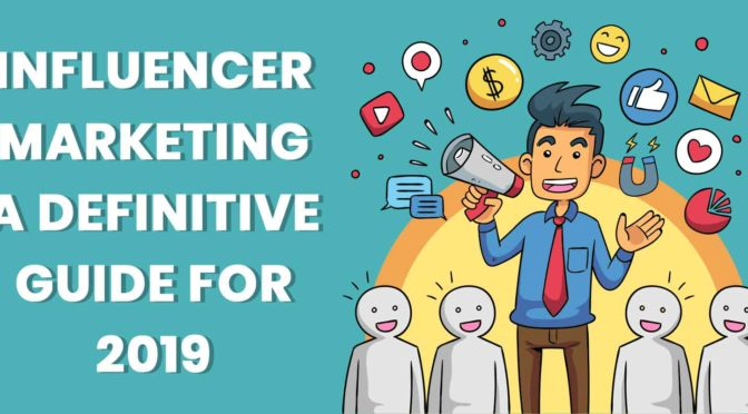 Influencer Marketing : A Definitive Guide for 2019