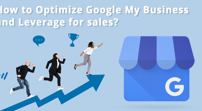 How to Optimize Google My Business and Leverage for Sales?