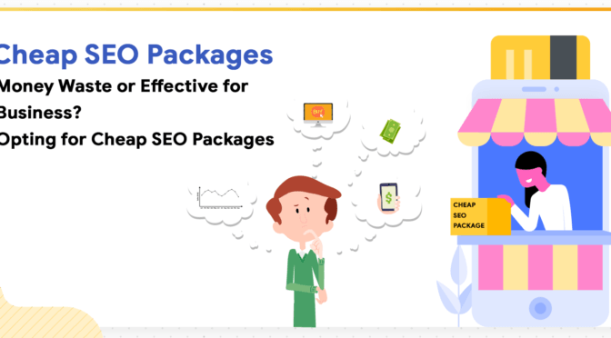 Cheap SEO Packages- Money Waste or Effective for Business?