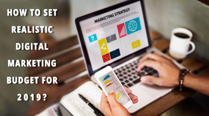 How to Set Realistic Digital Marketing Budget for 2019?
