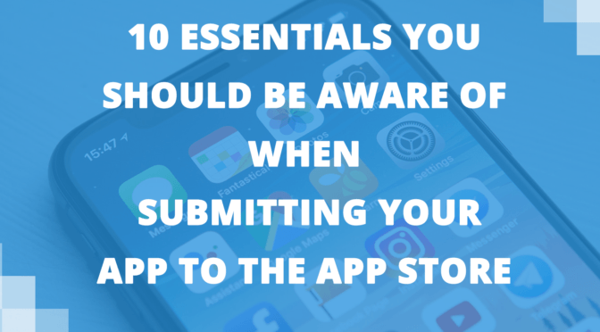 10 Essentials You Should be Aware of While Submitting Your App to the App Store