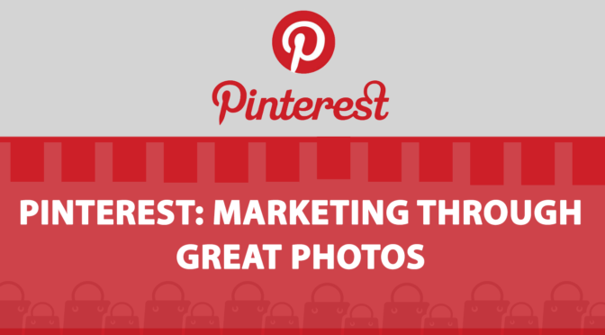 Pinterest: Marketing Business Strategies with Great Photos and Exciting Videos