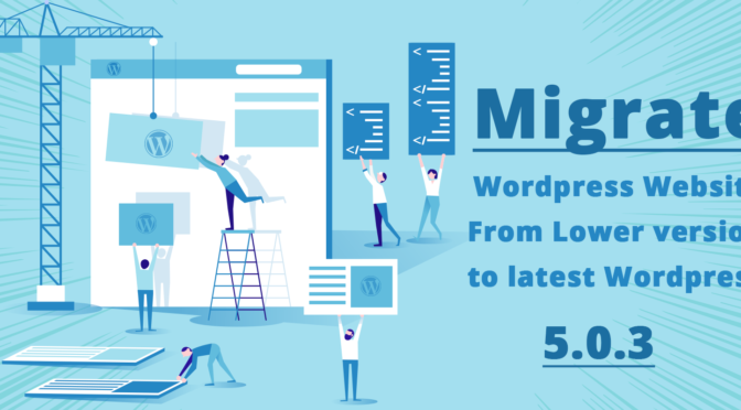 Migrating to WordPress 5.0: Benefits and Precautions You Cannot Ignore