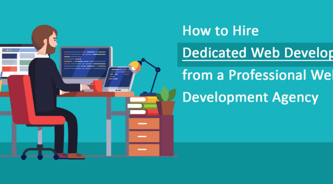 How to Hire Dedicated Web Developers from a Professional Web Development Agency