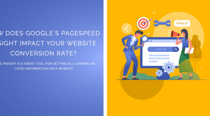 How Does Google's PageSpeed Insight Impact Your Website Conversion Rate?