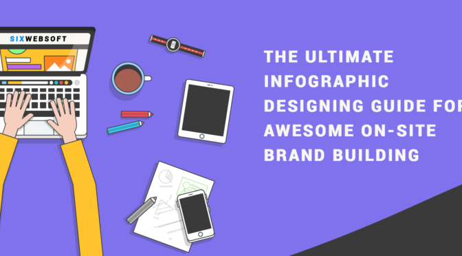 The Ultimate Infographic Designing Guide for Awesome On-Site Brand Building
