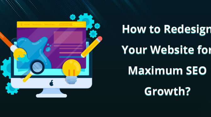 How to Redesign Your Website for Maximum SEO Growth?