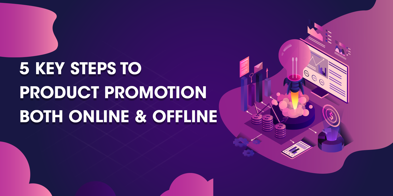 5 Key Steps to Product Promotion Both Online and Offline
