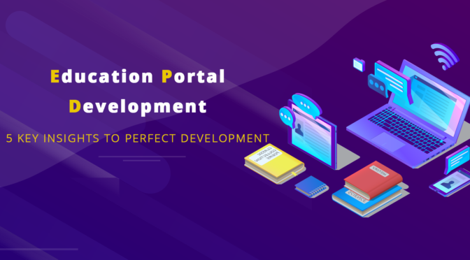 Education Portal Development: 5 Key Insights to Perfect Development