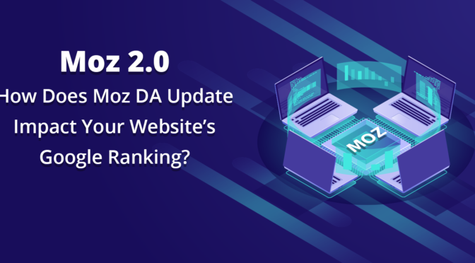 Moz 2.0: How Does Moz DA Update Impact Your Website's Google Ranking?