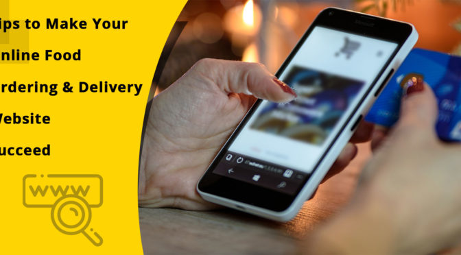 Tips to Make Your Online Food Ordering & Delivery Website Succeed
