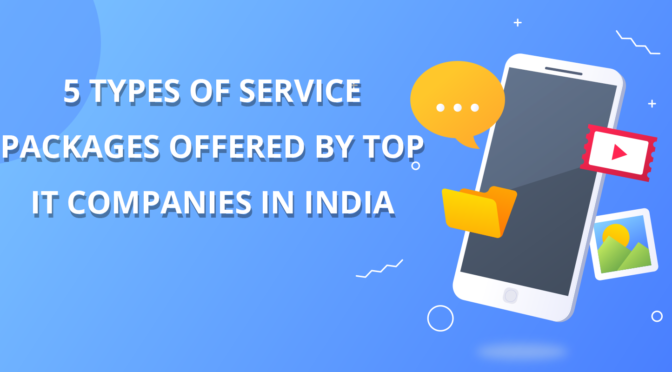 5 Types of Service Packages Offered by Top IT Companies in India